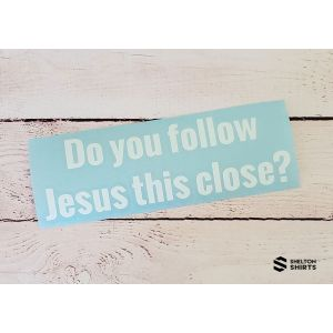 Do you follow Jesus this Close Vinyl Car Decal Sticker